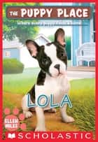 Lola (The Puppy Place #45) ebook by Ellen Miles