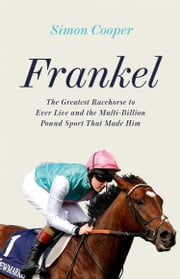 Frankel: One Race, 12 Horses and the Beginning of a Racing Dynasty ebook by Simon Cooper