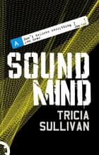 Sound Mind ebook by Tricia Sullivan