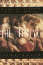The Lifestyle - A Look at the Erotic Rites of Swingers ebook by Terry Gould