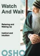 Watch and Wait ebook by Osho,Osho International Foundation
