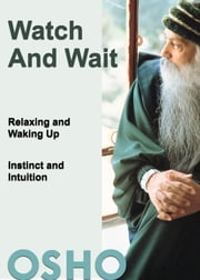 Watch and Wait - relaxing and waking up - instinct and intuition ebook by Osho,Osho International Foundation
