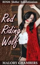 Red Riding Wolf (BDSM Shifter Exhibitionism) ebook by