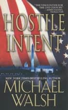 Hostile Intent ebook by Michael Walsh