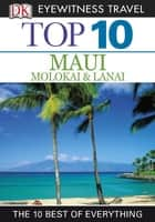Top 10 Maui, Molokai & Lanai ebook by DK Publishing