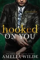 Hooked on You ebook by Amelia Wilde