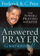 Answered Prayer… Guaranteed! - The Power of Praying with Faith ebook by