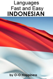 Languages Fast and Easy ~ Indonesian ebook by O-O Happiness