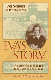 Eva's Story - A Survivor's Tale by the Stepsister of Anne Frank ebook by Eva Schloss,Evelyn Julia Kent