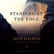 Standing at the Edge - Finding Freedom Where Fear and Courage Meet Audiolibro by Joan Halifax