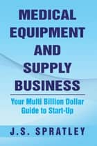 Medical Equipment and Supply Business ebook by J.S. Spratley