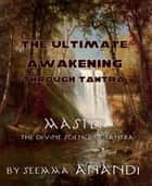 The ultimate awakening through Tantra ebook by Seema Anandi