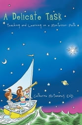A Delicate Task - Teaching and Learning on a Montessori Path ebook by Catherine McTamaney, EdD
