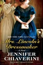 Mrs. Lincoln's Dressmaker - A Novel 電子書 by Jennifer Chiaverini