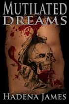 Mutilated Dreams - Dreams and Reality, #10 ebook by Hadena James