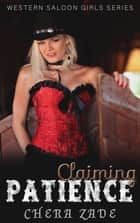 Claiming Patience: A Western Saloon Girl Series ebook by Chera Zade