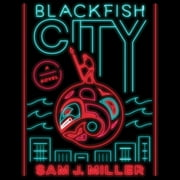 Blackfish City - A Novel audiobook by Sam J. Miller