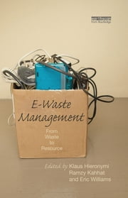 E-Waste Management - From Waste to Resource ebook by Klaus Hieronymi,Ramzy Kahhat,Eric Williams