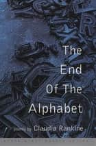 The End of the Alphabet - Poems ebook by Claudia Rankine