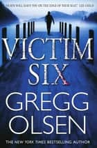 Victim Six ebook by Gregg Olsen