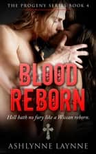 Blood Reborn - The Progeny Series, #4 ebook by Ashlynne Laynne