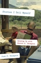 Stories I Tell Myself - Growing Up with Hunter S. Thompson ebook by Juan F. Thompson