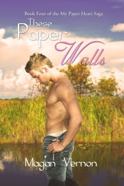 These Paper Walls - My Paper Heart #4 ebook by Magan Vernon