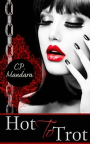 Hot to Trot: Transformed into a submissive pony girl... ebook by C. P. Mandara