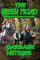 The Green Triad: Book Four of the Triads of Tir na n'Og ebook by Darragh Metzger
