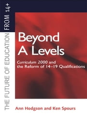 Beyond A-levels - Curriculum 2000 and the Reform of 14-19 Qualifications ebook by Ann Hodgson,Ken Spours