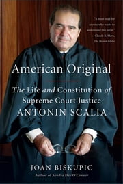 American Original - The Life and Constitution of Supreme Court Justice Antonin Scalia ebook by Joan Biskupic