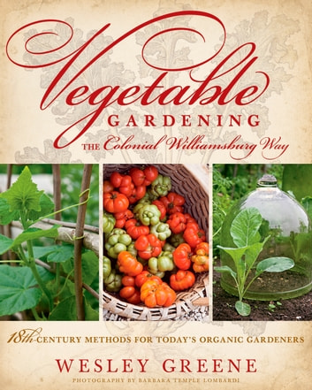 Vegetable Gardening the Colonial Williamsburg Way - 18th-Century Methods for Today's Organic Gardeners ekitaplar by Wesley Greene