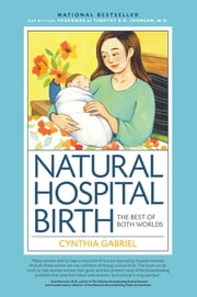 Natural Hospital Birth 2nd Edition - The Best of Both Worlds ebook by Cynthia Gabriel