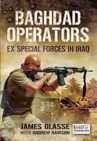 Baghdad Operators - Ex Special Forces in Iraq ebook by James Glasse, Andrew Rawson