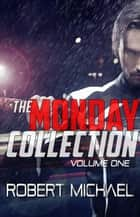 The Monday Collection - The Monday Collection, #1 ebook by Robert Michael