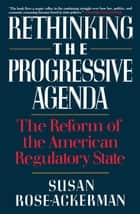Rethinking the Progressive Agenda ebook by Susan Rose-Ackerman