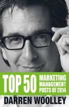 Top 50 Marketing Management Posts of 2014 - The Marketing Management Book of the Year ebook by Darren Woolley