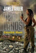 Cannibal Moon ebook by James Axler
