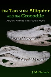 The Tao of the Alligator and the Crocodile ebook by J.M. Garlock
