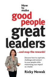 How To Make Good People Great Leaders ebook by Ricky Nowak