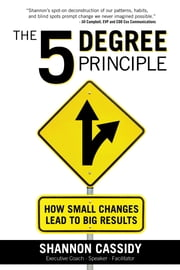 The 5 Degree Principle - How Small Changes Lead to Big Results ebook by Shannon Cassidy
