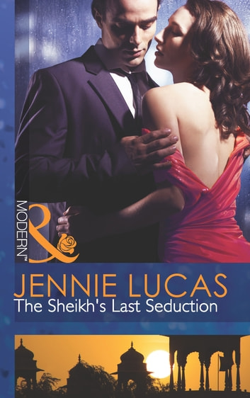 The Sheikh's Last Seduction (Mills & Boon Modern) eBook by Jennie Lucas