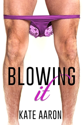 Blowing It (Blowing It, #1) ebook by Kate Aaron