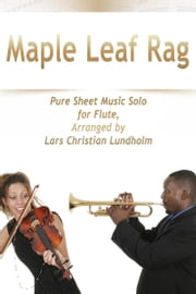 Maple Leaf Rag Pure Sheet Music Solo for Flute, Arranged by Lars Christian Lundholm ebook by Pure Sheet Music