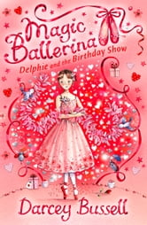 Delphie and the Birthday Show (Magic Ballerina, Book 6) ebook by Darcey Bussell