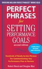 Perfect Phrases for Setting Performance Goals, Second Edition ebook by Douglas Max, Robert Bacal