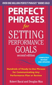 Perfect Phrases for Setting Performance Goals, Second Edition ebook by Douglas Max,Robert Bacal