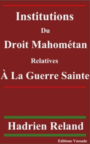 Institutions du droit mahométan relatives à la guerre sainte ebook by Hadrien Reland
