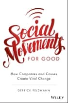 Social Movements for Good: How Companies and Causes Create Viral Change ebook by Derrick Feldmann