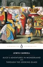 Alice's Adventures in Wonderland and Through the Looking Glass ebook by John Tenniel, Lewis Carroll